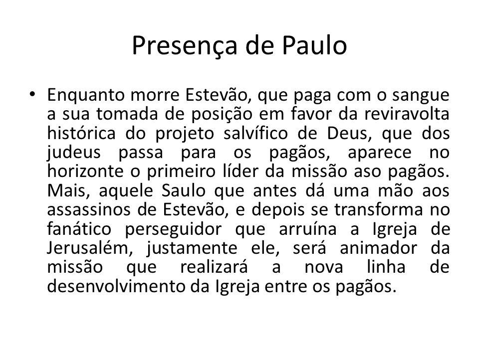 Presença de Paulo Enquanto morre Estevão, que paga com o sangue a sua tomada de posição em favor da reviravolta histórica do projeto salvífico de Deus