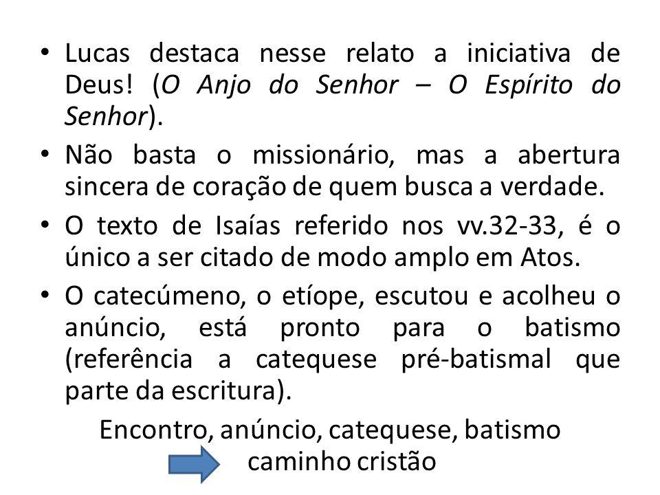 Lucas destaca nesse relato a iniciativa de Deus! (O Anjo do Senhor – O Espírito do Senhor). Não basta o missionário, mas a abertura sincera de coração