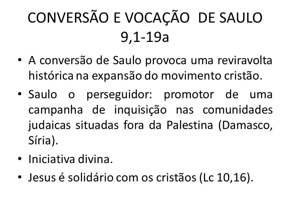 CONVERSÃO E VOCAÇÃO DE SAULO 9,1-19a A conversão de Saulo provoca uma reviravolta histórica na expansão do movimento cristão. Saulo o perseguidor: pro