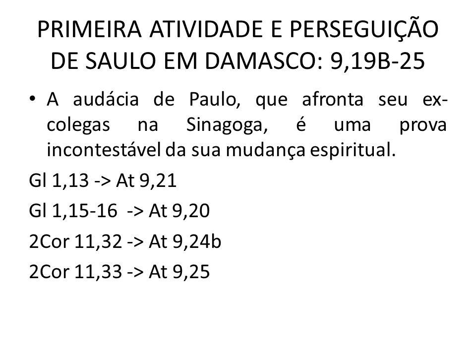 PRIMEIRA ATIVIDADE E PERSEGUIÇÃO DE SAULO EM DAMASCO: 9,19B-25 A audácia de Paulo, que afronta seu ex- colegas na Sinagoga, é uma prova incontestável