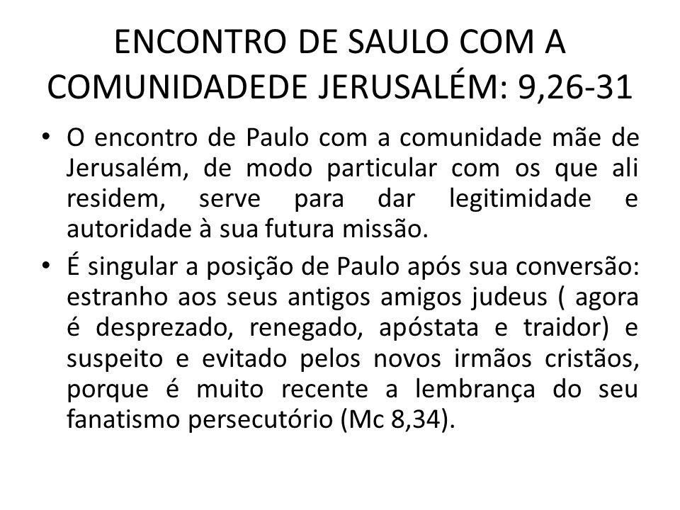 ENCONTRO DE SAULO COM A COMUNIDADEDE JERUSALÉM: 9,26-31 O encontro de Paulo com a comunidade mãe de Jerusalém, de modo particular com os que ali resid