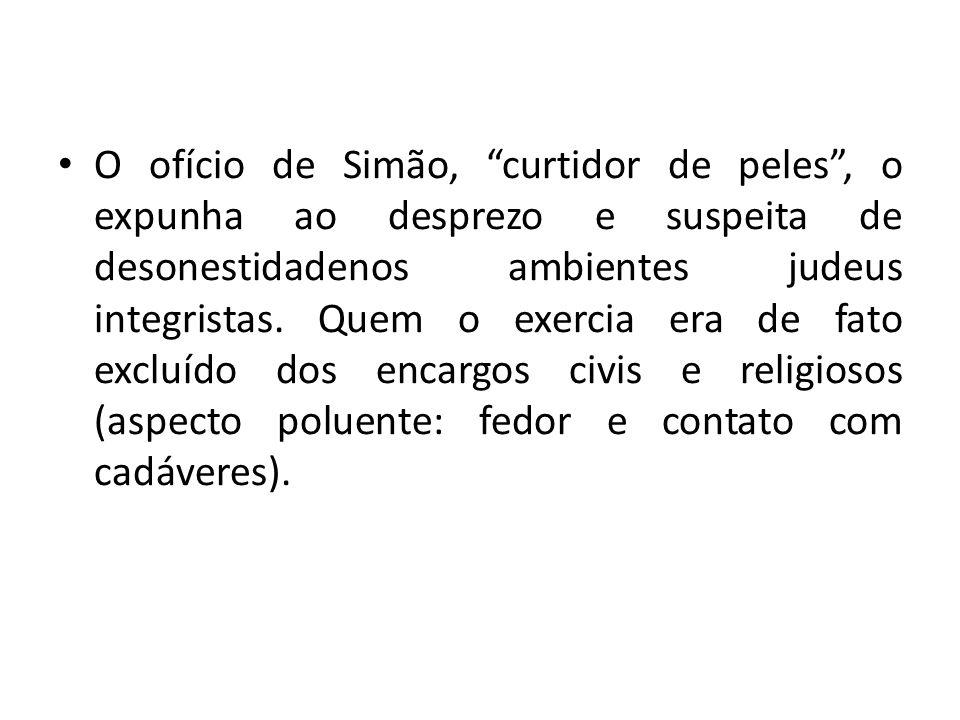 O ofício de Simão, curtidor de peles, o expunha ao desprezo e suspeita de desonestidadenos ambientes judeus integristas. Quem o exercia era de fato ex