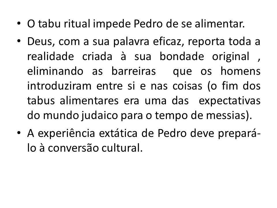 O tabu ritual impede Pedro de se alimentar. Deus, com a sua palavra eficaz, reporta toda a realidade criada à sua bondade original, eliminando as barr