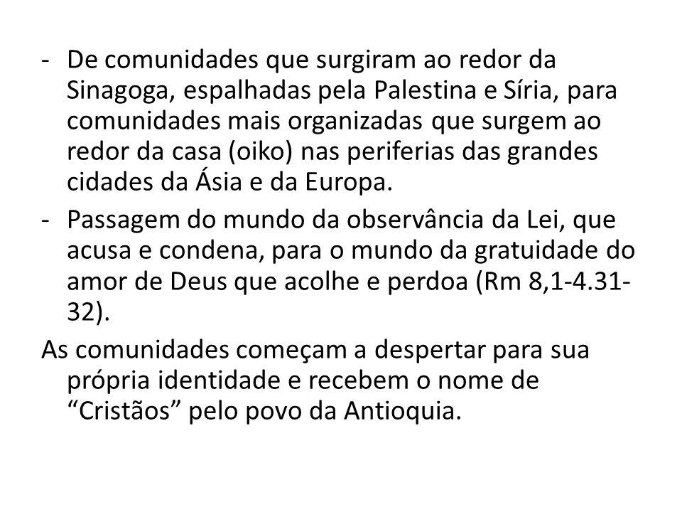 -De comunidades que surgiram ao redor da Sinagoga, espalhadas pela Palestina e Síria, para comunidades mais organizadas que surgem ao redor da casa (o