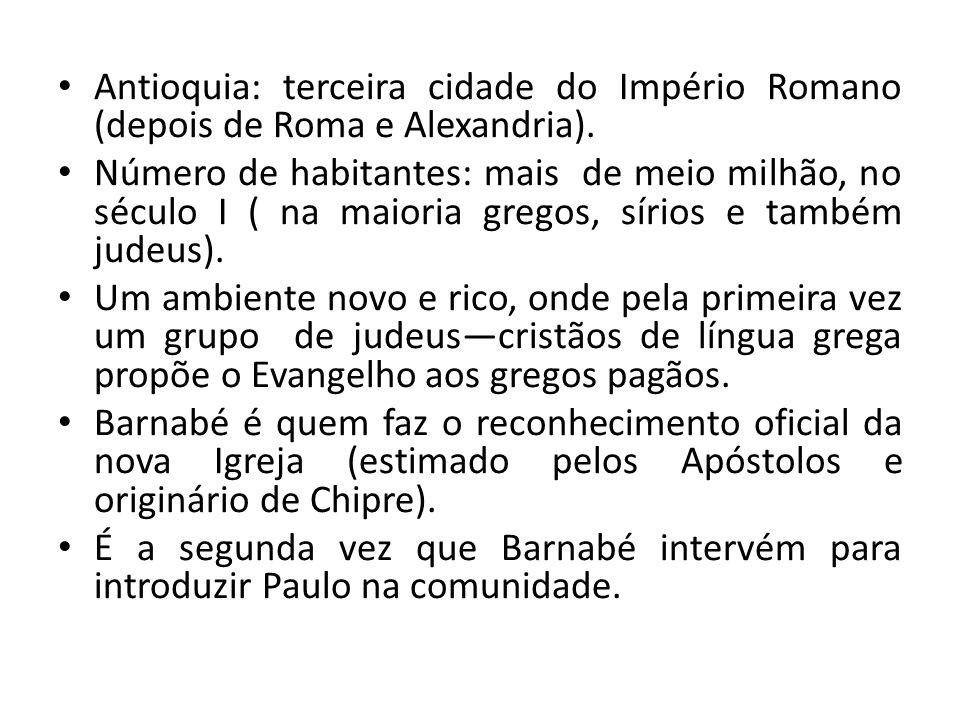 Antioquia: terceira cidade do Império Romano (depois de Roma e Alexandria). Número de habitantes: mais de meio milhão, no século I ( na maioria gregos