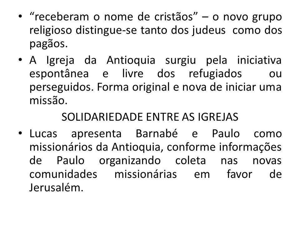 receberam o nome de cristãos – o novo grupo religioso distingue-se tanto dos judeus como dos pagãos. A Igreja da Antioquia surgiu pela iniciativa espo