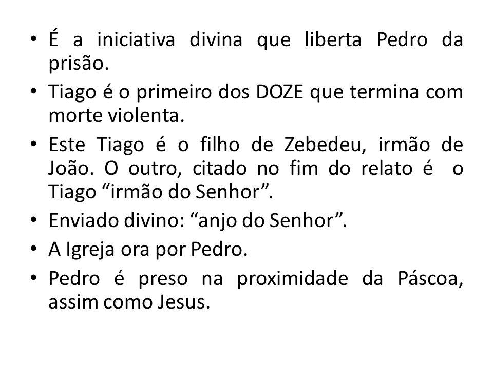 É a iniciativa divina que liberta Pedro da prisão. Tiago é o primeiro dos DOZE que termina com morte violenta. Este Tiago é o filho de Zebedeu, irmão