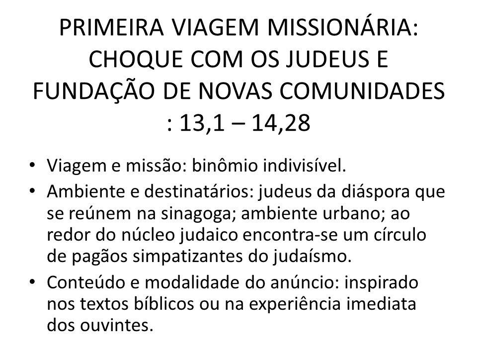 PRIMEIRA VIAGEM MISSIONÁRIA: CHOQUE COM OS JUDEUS E FUNDAÇÃO DE NOVAS COMUNIDADES : 13,1 – 14,28 Viagem e missão: binômio indivisível. Ambiente e dest