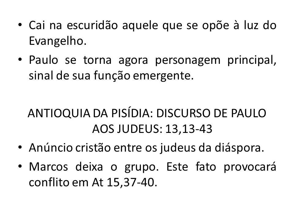 Cai na escuridão aquele que se opõe à luz do Evangelho. Paulo se torna agora personagem principal, sinal de sua função emergente. ANTIOQUIA DA PISÍDIA
