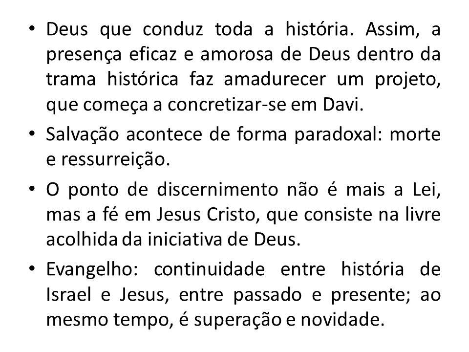 Deus que conduz toda a história. Assim, a presença eficaz e amorosa de Deus dentro da trama histórica faz amadurecer um projeto, que começa a concreti