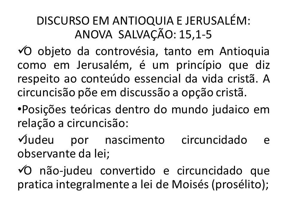 DISCURSO EM ANTIOQUIA E JERUSALÉM: ANOVA SALVAÇÃO: 15,1-5 O objeto da controvésia, tanto em Antioquia como em Jerusalém, é um princípio que diz respei