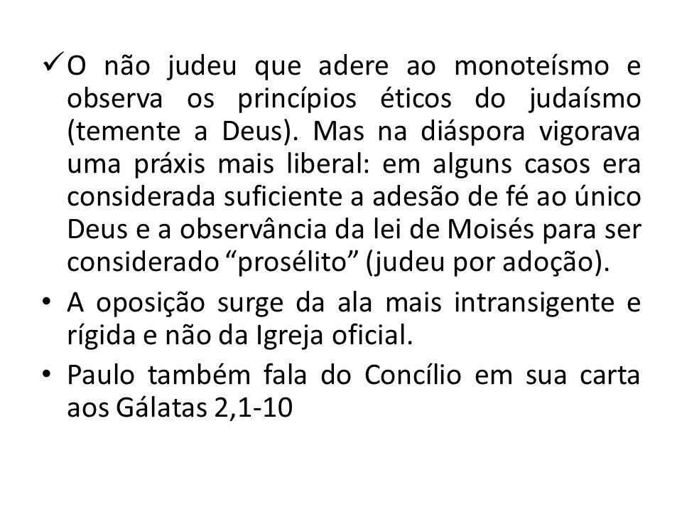 O não judeu que adere ao monoteísmo e observa os princípios éticos do judaísmo (temente a Deus). Mas na diáspora vigorava uma práxis mais liberal: em