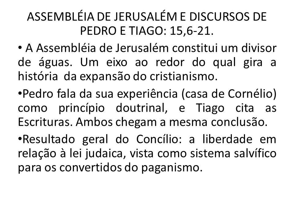 ASSEMBLÉIA DE JERUSALÉM E DISCURSOS DE PEDRO E TIAGO: 15,6-21. A Assembléia de Jerusalém constitui um divisor de águas. Um eixo ao redor do qual gira