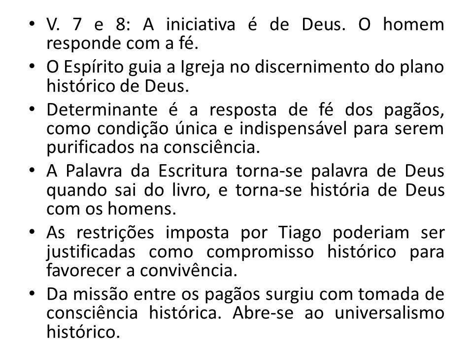 V. 7 e 8: A iniciativa é de Deus. O homem responde com a fé. O Espírito guia a Igreja no discernimento do plano histórico de Deus. Determinante é a re