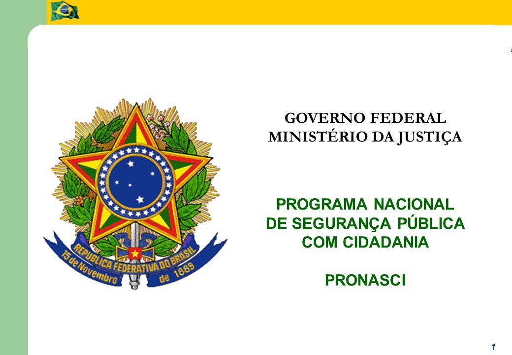 Programa Nacional de Segurança Pública com Cidadania 1 GOVERNO FEDERAL MINISTÉRIO DA JUSTIÇA PROGRAMA NACIONAL DE SEGURANÇA PÚBLICA COM CIDADANIA PRONASCI Programa Nacional de Segurança com Cidadania
