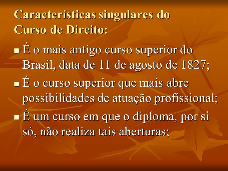 Características singulares do Curso de Direito: É o mais antigo curso superior do Brasil, data de 11 de agosto de 1827; É o mais antigo curso superior
