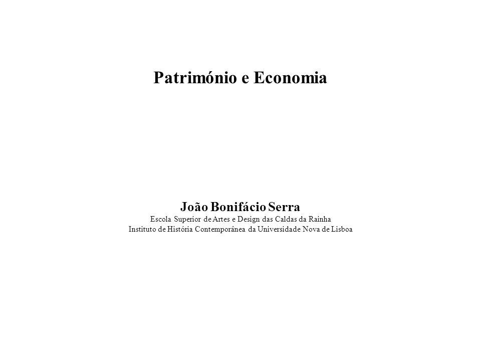 Património e Economia João Bonifácio Serra Escola Superior de Artes e Design das Caldas da Rainha Instituto de História Contemporânea da Universidade