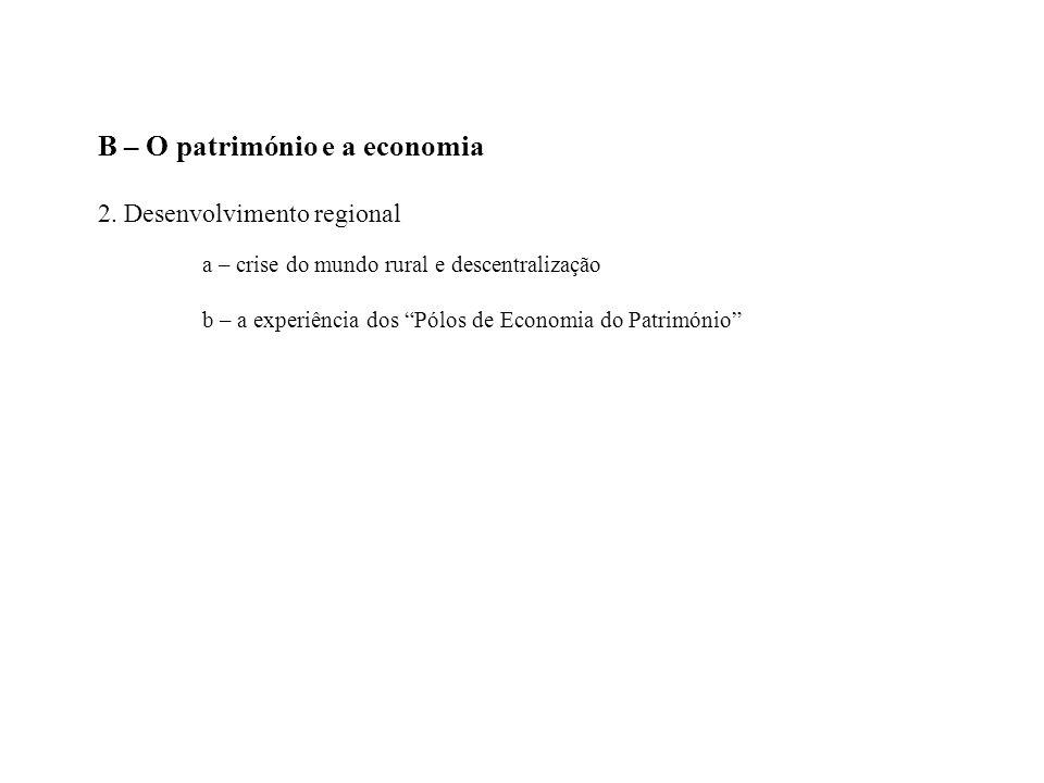 B – O património e a economia 2. Desenvolvimento regional a – crise do mundo rural e descentralização b – a experiência dos Pólos de Economia do Patri