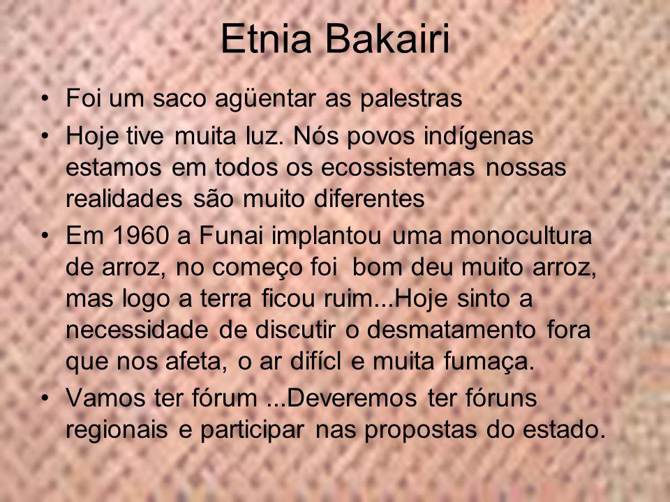 Etnia Bakairi Foi um saco agüentar as palestras Hoje tive muita luz. Nós povos indígenas estamos em todos os ecossistemas nossas realidades são muito