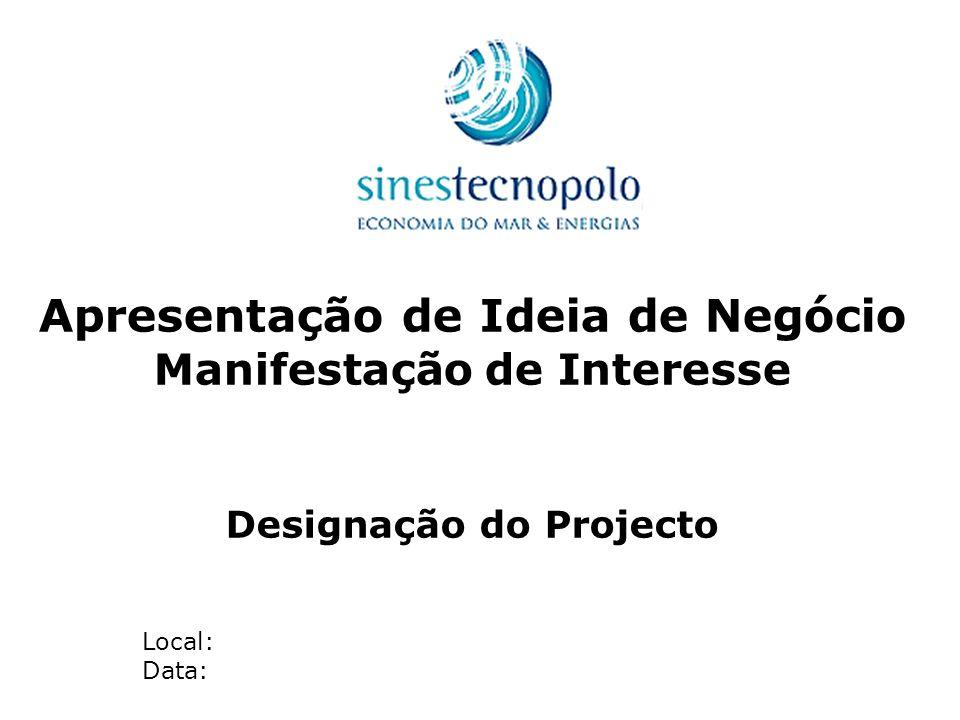Apresentação de Ideia de Negócio Manifestação de Interesse Designação do Projecto Local: Data: