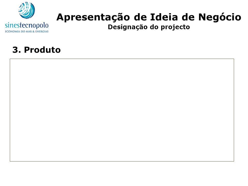 3. Produto Apresentação de Ideia de Negócio Designação do projecto
