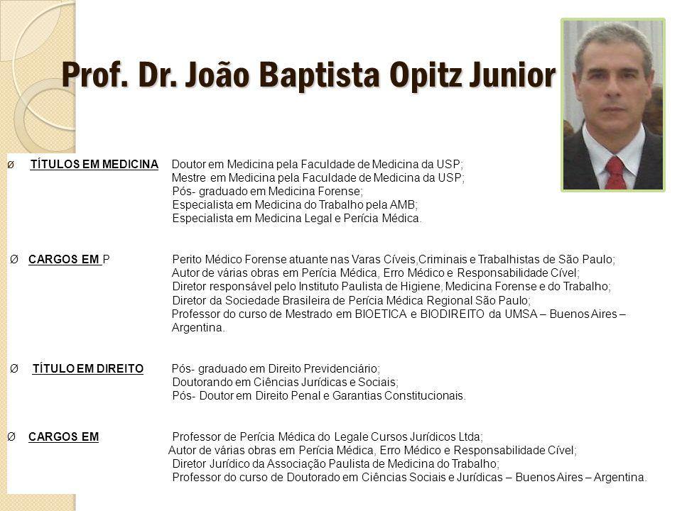 Prof. Dr. João Baptista Opitz Junior Ø TÍTULOS EM MEDICINA Doutor em Medicina pela Faculdade de Medicina da USP; Mestre em Medicina pela Faculdade de