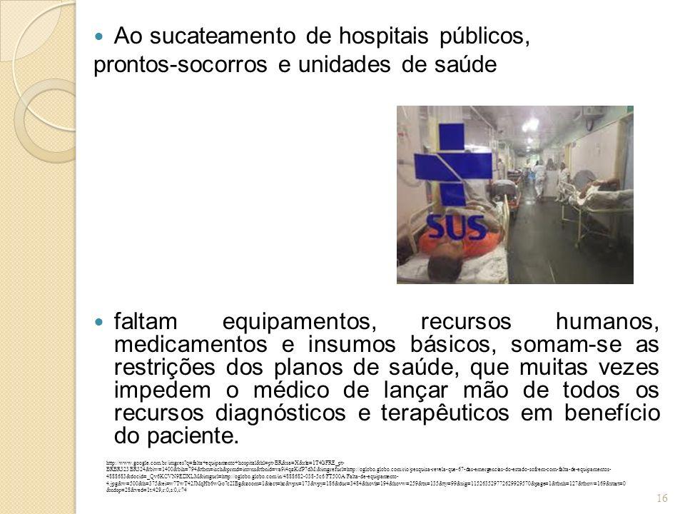 Ao sucateamento de hospitais públicos, prontos-socorros e unidades de saúde faltam equipamentos, recursos humanos, medicamentos e insumos básicos, som