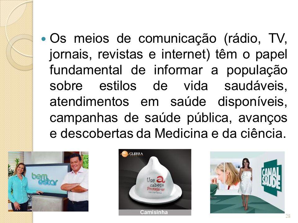 Os meios de comunicação (rádio, TV, jornais, revistas e internet) têm o papel fundamental de informar a população sobre estilos de vida saudáveis, ate