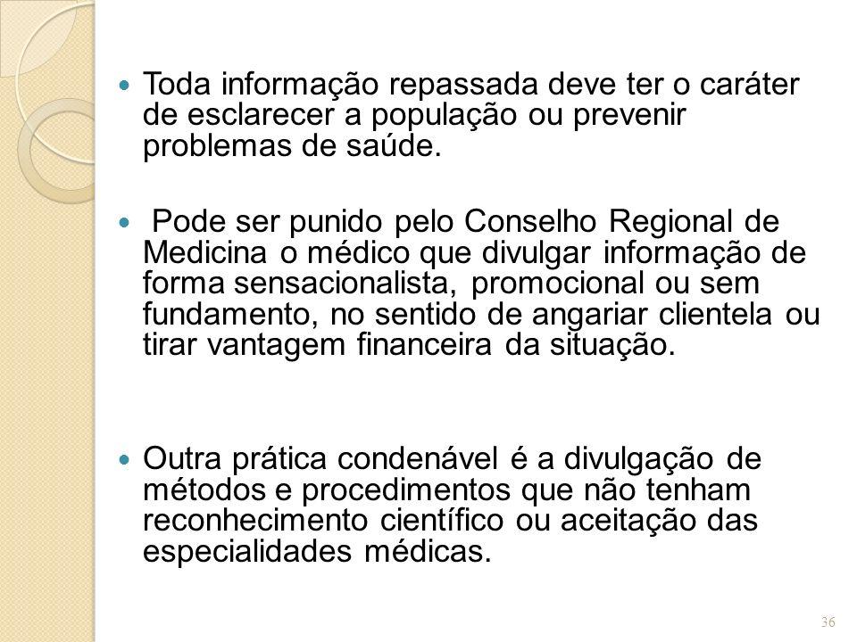 Toda informação repassada deve ter o caráter de esclarecer a população ou prevenir problemas de saúde. Pode ser punido pelo Conselho Regional de Medic