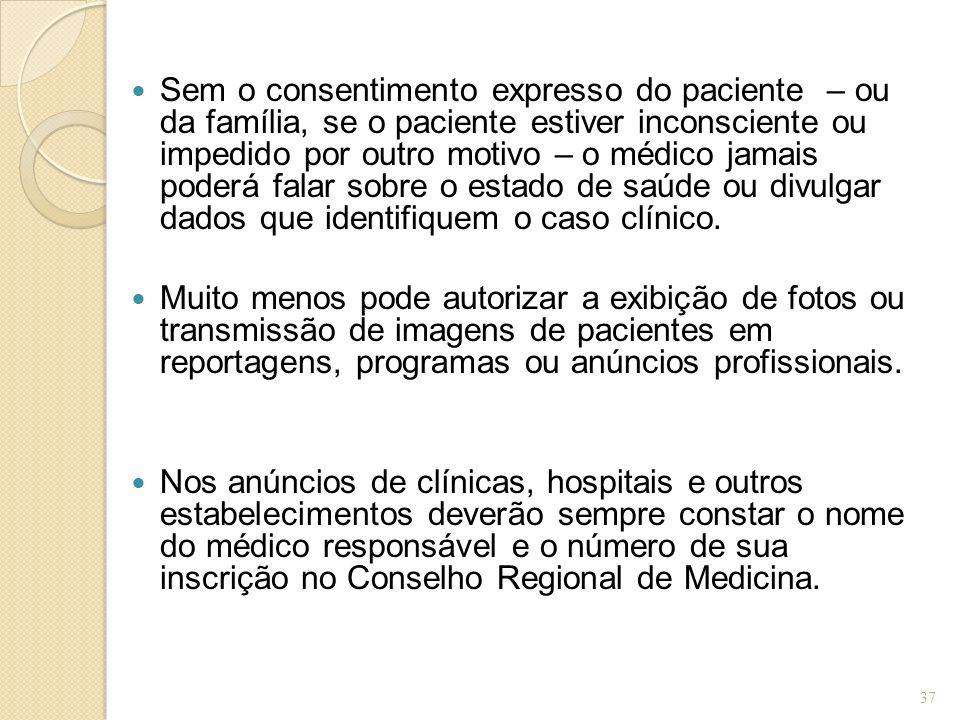 Sem o consentimento expresso do paciente – ou da família, se o paciente estiver inconsciente ou impedido por outro motivo – o médico jamais poderá fal