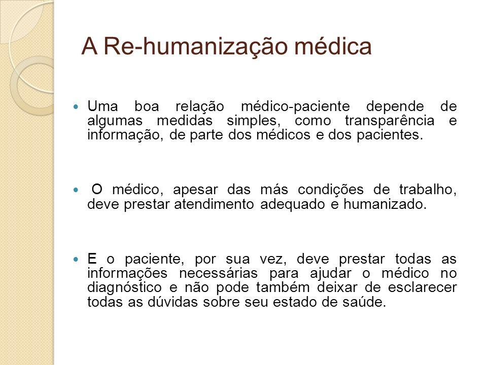 A Re-humanização médica Uma boa relação médico-paciente depende de algumas medidas simples, como transparência e informação, de parte dos médicos e do