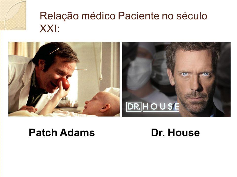 Relação médico Paciente no século XXI: Patch Adams Dr. House