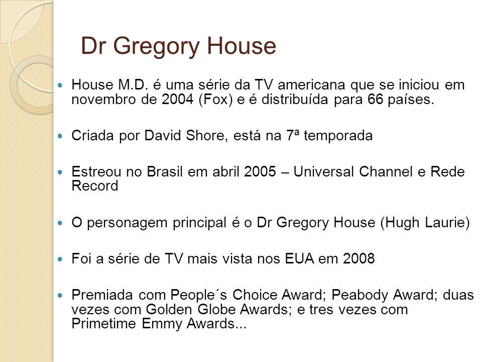 Dr Gregory House House M.D. é uma série da TV americana que se iniciou em novembro de 2004 (Fox) e é distribuída para 66 países. Criada por David Shor