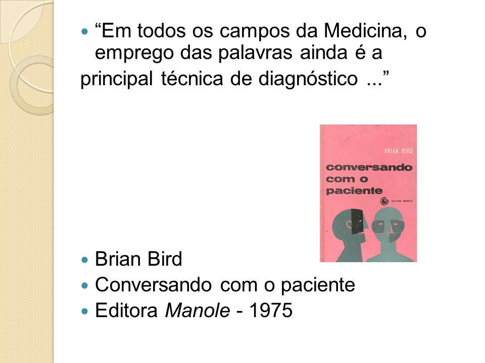 Em todos os campos da Medicina, o emprego das palavras ainda é a principal técnica de diagnóstico... Brian Bird Conversando com o paciente Editora Man