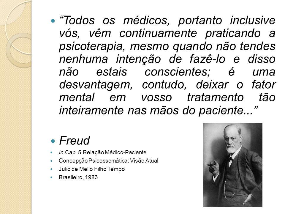 Todos os médicos, portanto inclusive vós, vêm continuamente praticando a psicoterapia, mesmo quando não tendes nenhuma intenção de fazê-lo e disso não