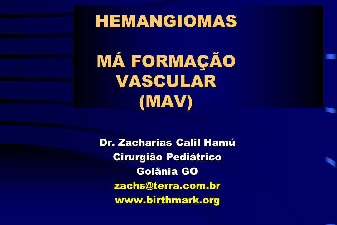 HEMANGIOMAS MÁ FORMAÇÃO VASCULAR (MAV) Dr. Zacharias Calil Hamú Cirurgião Pediátrico Goiânia GO zachs@terra.com.br www.birthmark.org Dr. Zacharias Cal