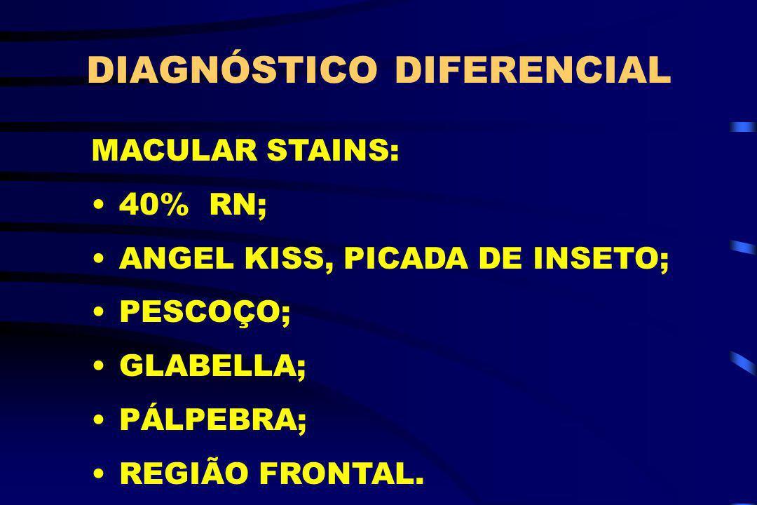 DIAGNÓSTICO DIFERENCIAL MACULAR STAINS: 40% RN; ANGEL KISS, PICADA DE INSETO; PESCOÇO; GLABELLA; PÁLPEBRA; REGIÃO FRONTAL.