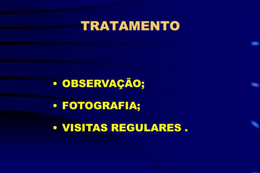 TRATAMENTO OBSERVAÇÃO; FOTOGRAFIA; VISITAS REGULARES.