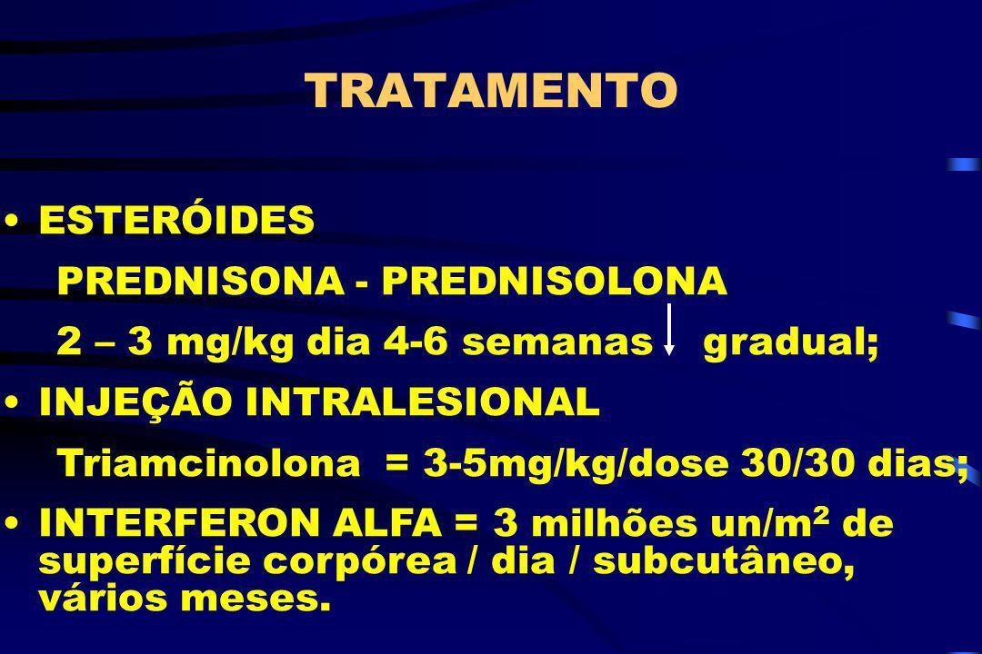 TRATAMENTO ESTERÓIDES PREDNISONA - PREDNISOLONA 2 – 3 mg/kg dia 4-6 semanas gradual; INJEÇÃO INTRALESIONAL Triamcinolona = 3-5mg/kg/dose 30/30 dias; I