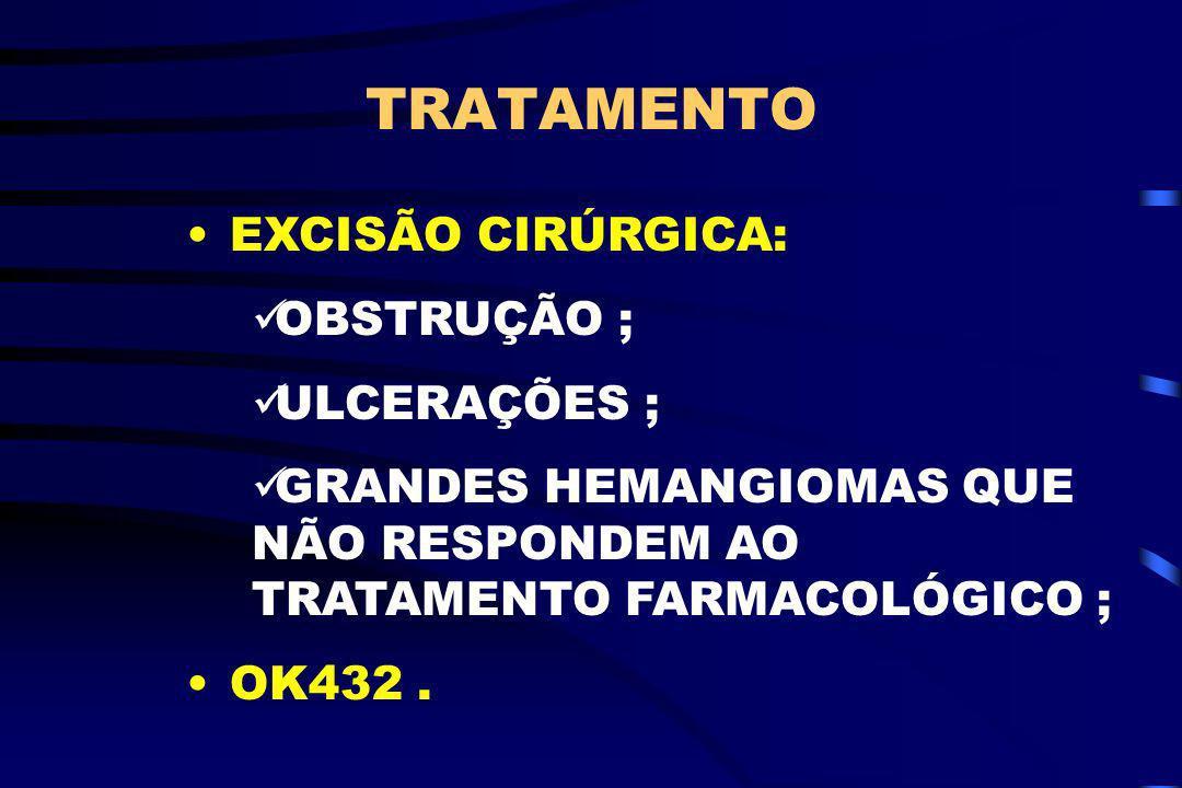 TRATAMENTO EXCISÃO CIRÚRGICA: OBSTRUÇÃO ; ULCERAÇÕES ; GRANDES HEMANGIOMAS QUE NÃO RESPONDEM AO TRATAMENTO FARMACOLÓGICO ; OK432.