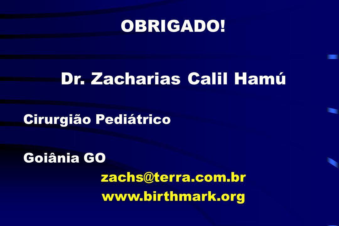 Dr. Zacharias Calil Hamú Cirurgião Pediátrico Goiânia GO zachs@terra.com.br www.birthmark.org OBRIGADO!