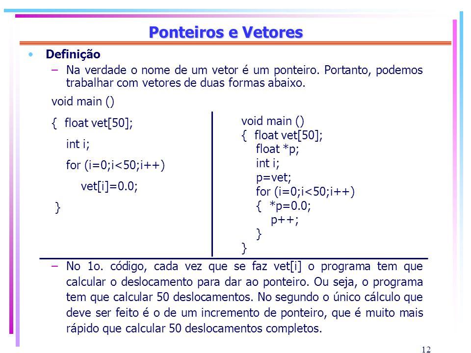 12 Ponteiros e Vetores Definição –Na verdade o nome de um vetor é um ponteiro. Portanto, podemos trabalhar com vetores de duas formas abaixo. void mai