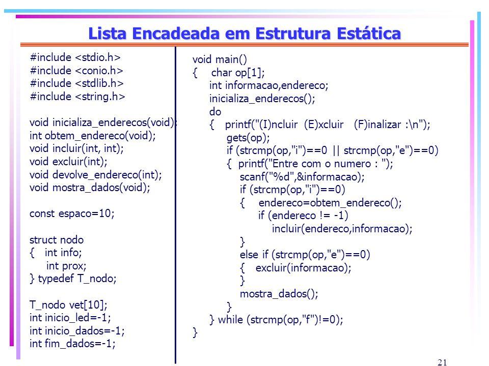 21 Lista Encadeada em Estrutura Estática #include void inicializa_enderecos(void); int obtem_endereco(void); void incluir(int, int); void excluir(int)