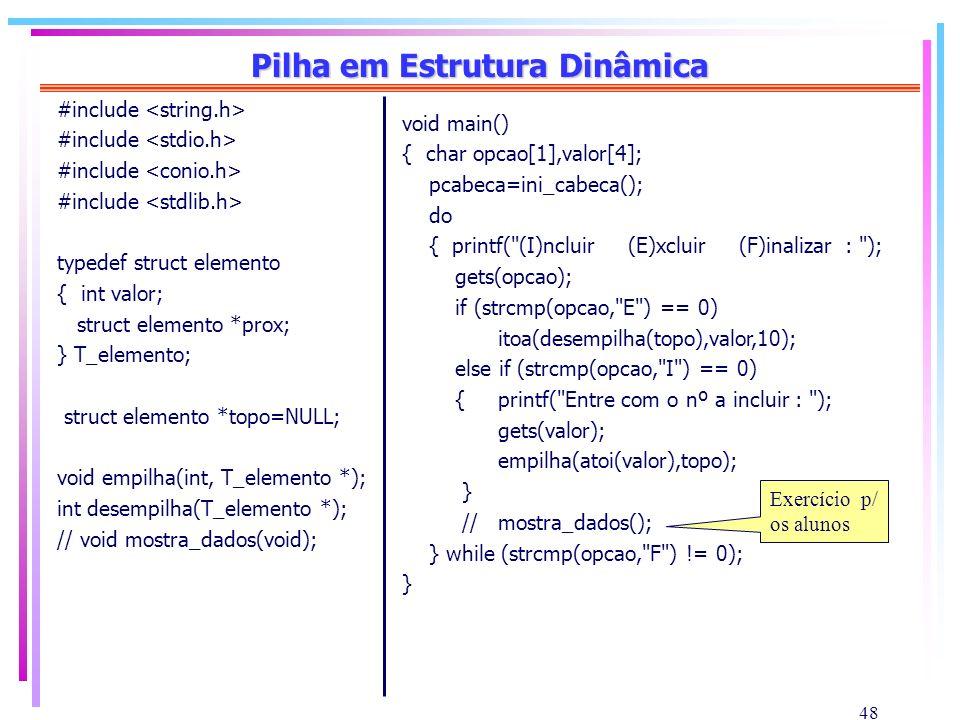48 Pilha em Estrutura Dinâmica #include typedef struct elemento { int valor; struct elemento *prox; } T_elemento; struct elemento *topo=NULL; void emp