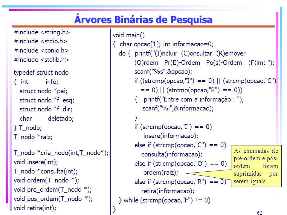 62 Árvores Binárias de Pesquisa #include typedef struct nodo { int info; struct nodo *pai; struct nodo *f_esq; struct nodo *f_dir; char deletado; } T_