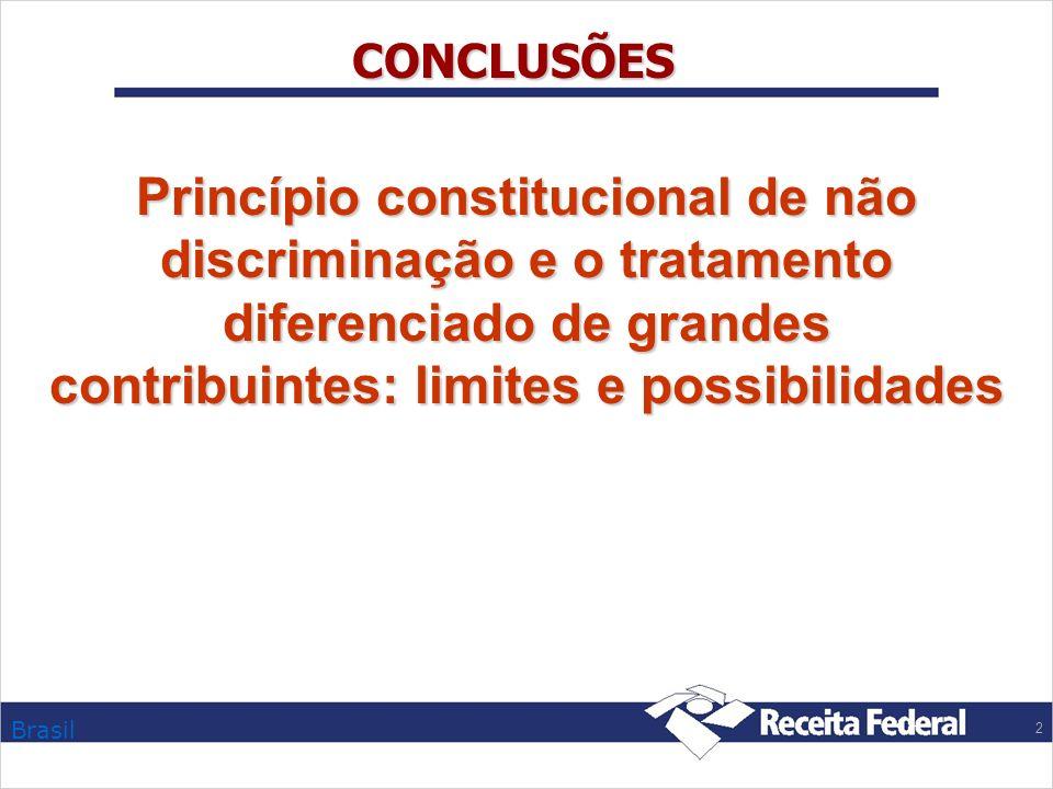 Brasil 2 CONCLUSÕES Princípio constitucional de não discriminação e o tratamento diferenciado de grandes contribuintes: limites e possibilidades