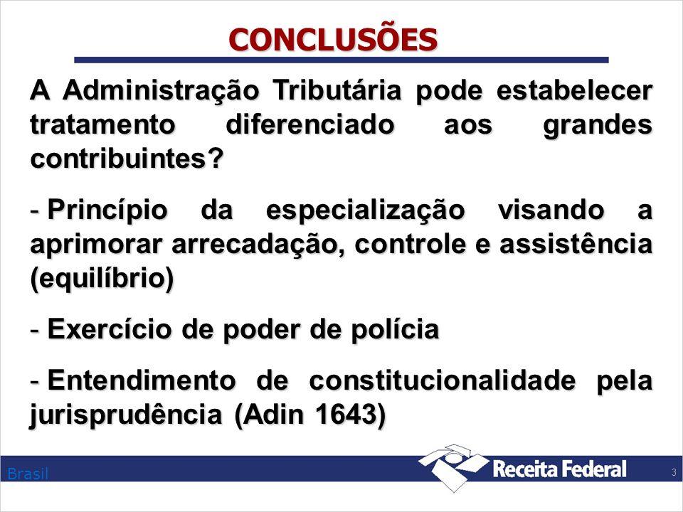 Brasil 3 CONCLUSÕES A Administração Tributária pode estabelecer tratamento diferenciado aos grandes contribuintes? - Princípio da especialização visan