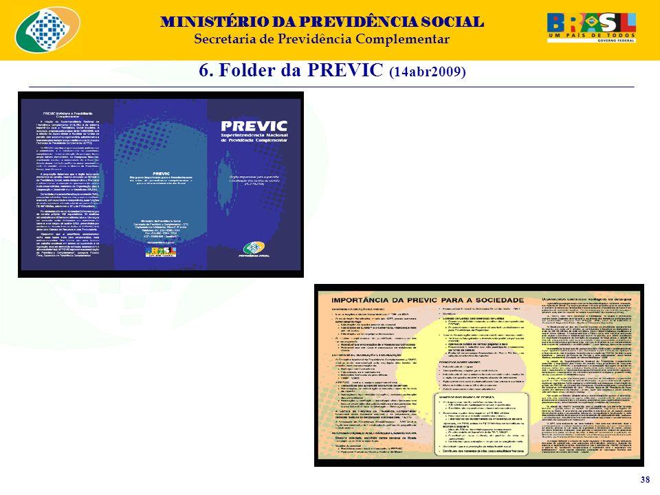 MINISTÉRIO DA PREVIDÊNCIA SOCIAL Secretaria de Previdência Complementar 6. Folder da PREVIC (14abr2009) 38