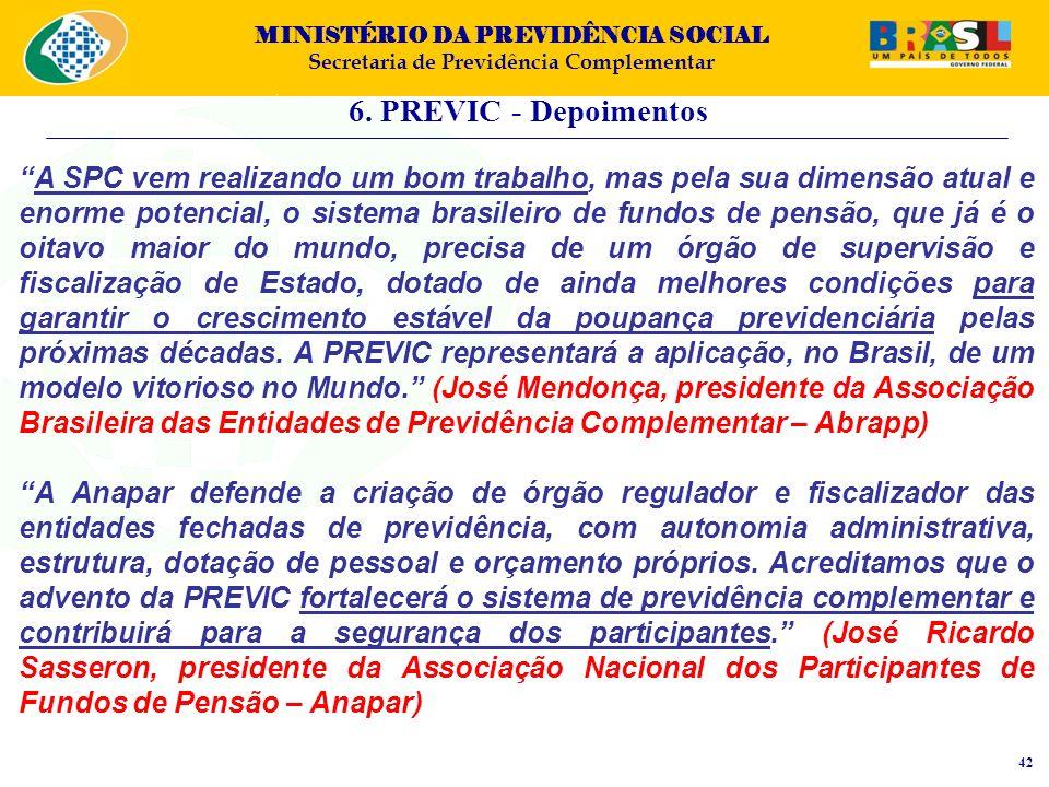 MINISTÉRIO DA PREVIDÊNCIA SOCIAL Secretaria de Previdência Complementar 6. PREVIC - Depoimentos 42 A SPC vem realizando um bom trabalho, mas pela sua