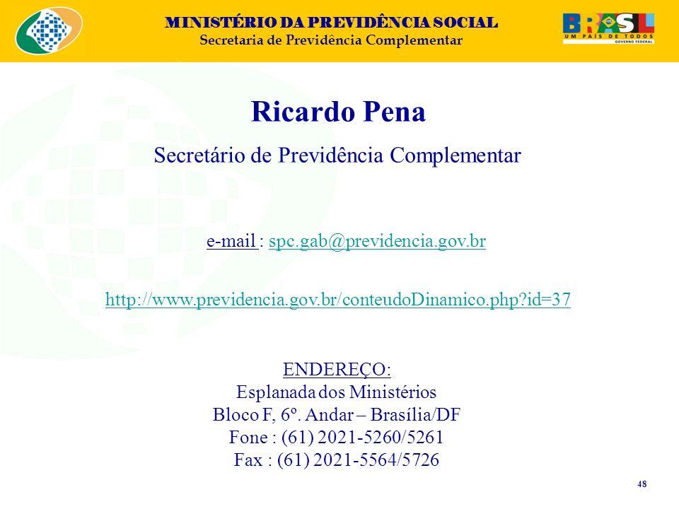 MINISTÉRIO DA PREVIDÊNCIA SOCIAL Secretaria de Previdência Complementar 48 e-mail : spc.gab@previdencia.gov.brspc.gab@previdencia.gov.br ENDEREÇO: Esp